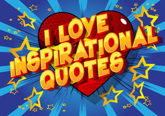 I Love Inspirational Quote - Vector illustrated comic book style phrase.
