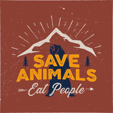 Camping emblem art. Wilderness poster with bear, mountains, trees. Save animals - eat people quote. Stock distressed badge, tee print