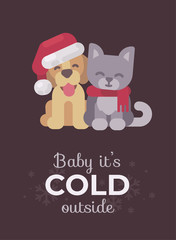 Cute puppy and kitten Christmas greeting card. Baby it's cold outside