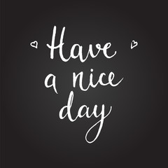 Have a nice day quote. Hand drawn chalk lettering.  Motivation phrase. Vector illustration.