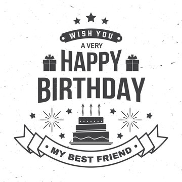Wish you a very happy Birthday my best friend. Badge, card, with gifts and birthday cake with candles. Vector. Vintage typographic design for birthday celebration emblem in retro style