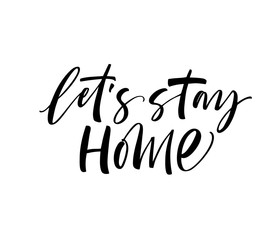 Let's stay home card. Modern brush calligraphy. Hand drawn lettering quote.