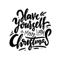 Have yourself a merry littel christmas phrase hand written lettering. Design for greeting card, poster, photo overlay. Isolated on white background.