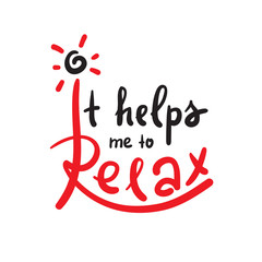 It helps me to Relax - simple inspire and motivational quote. Hand drawn beautiful lettering. Print for inspirational poster, t-shirt, bag, cups, card, flyer, sticker, badge.Cute and funny vector sign