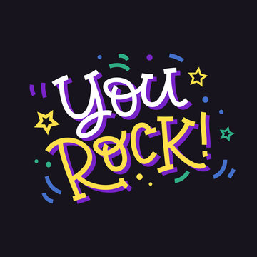 You rock. Hand made colorful lettering