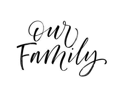 Our Family card.  Modern brush calligraphy. Hand drawn lettering quote.