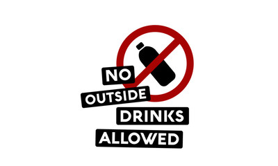 No Outside Drinks Allowed Sign