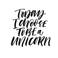 Today I choose to be a unicorn card. Hand drawn modern calligraphy. Vector ink illustration.