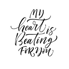 My heart is beating for you card. Hand drawn modern calligraphy. Vector ink illustration.