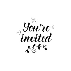 You're Invited. lettering motivational quote. calligraphy vector illustration.