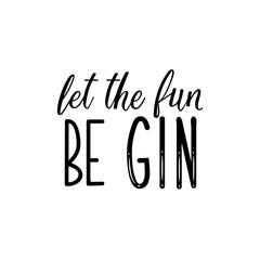 Let the fun be gin. Lettering. calligraphy vector illustration.