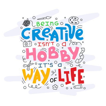 Doodle lettering quote - Being creative is not a hobby it is a way of life.
