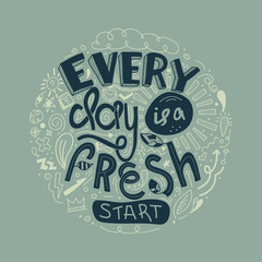 Lettering quotes motivation for life and happiness Every Day is a Fresh Start. Doodle Inspirational quote. Morning motivational quotes design. For postcard poster graphic design.