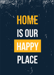 Home is our happy place poster design. Grunge decoration for wall. Typography concept