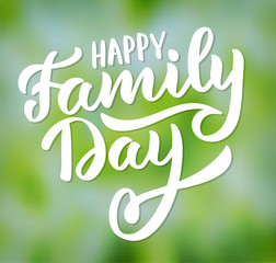 Happy Family Day - typography, hand-lettering, calligraphy  on nature backdrop
