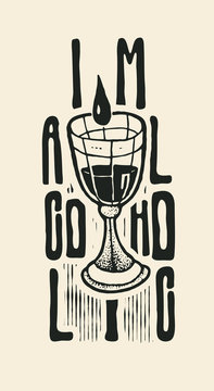 Design I`m alcoholic for t-shirt print, poster or tattoo with full beaker of wine and fonts. typography vector illustration.