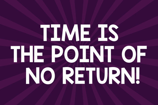 Writing note showing Time Is The Point Of No Return. Business photo showcasing Do not stop what you are doing Motivation Half Tone Sunburst Beam Explosion Effect for Announcement Poster