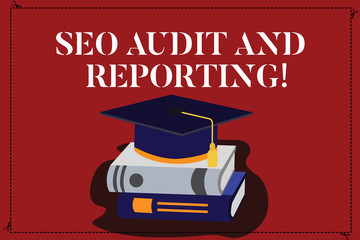 Text sign showing Seo Audit And Reporting. Conceptual photo Search Engine Optimization review feedback Color Graduation Hat with Tassel 3D Academic cap photo Resting on Books