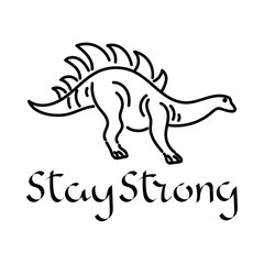 Stay strong, vector text. Hand drawn dinosaur.