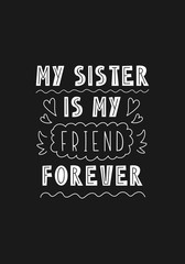 Lettering phrase - my sister is my friend forever
