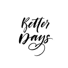 Better days phrase. Hand drawn brush style modern calligraphy. Vector illustration of handwritten lettering.