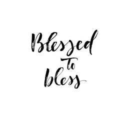 Blessed to bless phrase. Hand drawn brush style modern calligraphy. Vector illustration of handwritten lettering.