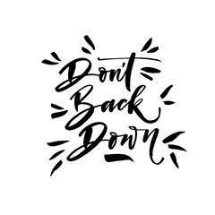 Don't back down phrase. Hand drawn brush style modern calligraphy. Vectorillustration of handwritten lettering. Motivational quote.