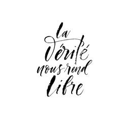 La verite nous rend libre card. The truth makes us free phrase in French. Hand drawn brush style modern calligraphy. Vector illustration of handwritten lettering.