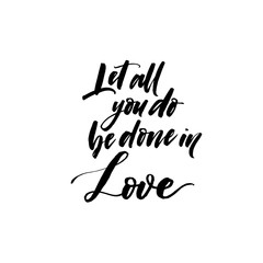 Let all you do be done in love phrase. Hand drawn brush style modern calligraphy. Vector illustration of handwritten lettering.