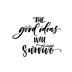 The good ideas will survive postcard. Modern vector brush calligraphy. Ink illustration with hand-drawn lettering.