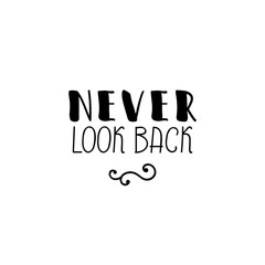 Never look back. Vector lettering, inscription, calligraphy design. Text background.
