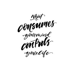 What consumes your mind controls your life postcard. Modern vector brush calligraphy. Ink illustration with hand-drawn lettering.