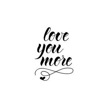 I Love You More. Vector typography. Handwriting romantic lettering.