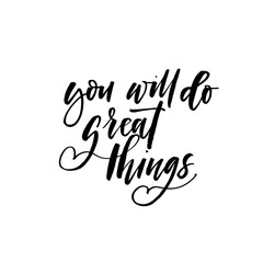 You will de great thing phrase. Hand drawn brush style modern calligraphy. Vector illustration of handwritten lettering.