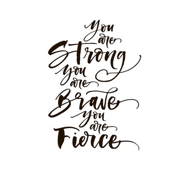 You are strong, you are brave, you are fierce phrase. Hand drawn brush style modern calligraphy. Vector illustration of handwritten lettering.
