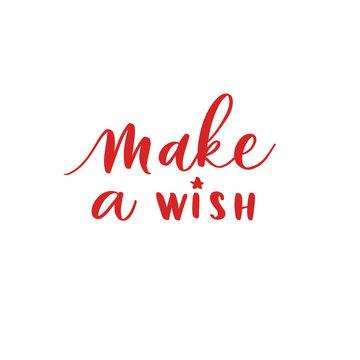Make a wish -  hand lettering desiign inscription vector.