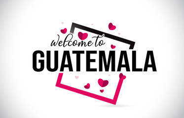 Guatemala Welcome To Word Text with Handwritten Font and Red Hearts Square.