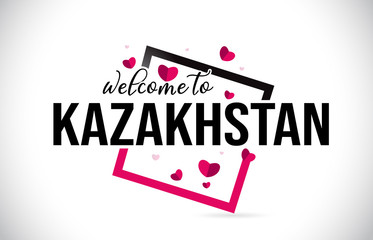 Kazakhstan Welcome To Word Text with Handwritten Font and Red Hearts Square.