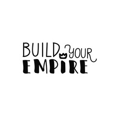 build your own empire. lettering. motivational and inspirational quote