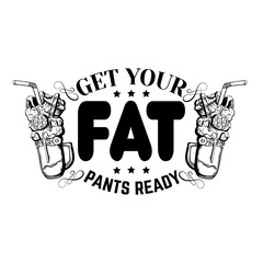 Get your fat pants ready. Comic quote typographical background about food. Hand drawn illustration of milkshake with sweets.  Template for card, poster, banner, print for t-shirt.