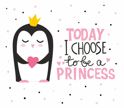 Cute penguin with crown and heard. Today I Choose to be a Princess handrawn lettering