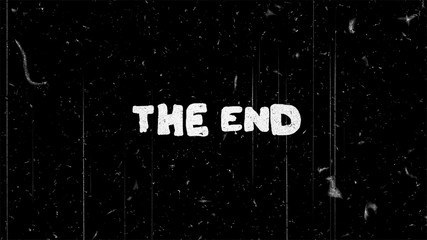 The end white text on black with noise