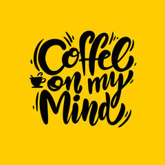 Coffee on my mind phrase hand drawn lettering. Modern brush caligraphy. Vector illustration isolated.