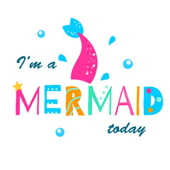 I'm a mermaid today. Cartoon colorful slogan. t-shirt fashion print for girls. Inspiration quote for stickers, party design