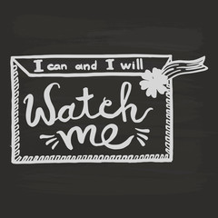 I can and i will, watch me handwriting monogram calligraphy. Phrase graphic desing. Black and white engraved ink art.