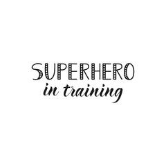 Superhero in training. lettering motivational quote. Modern brush calligraphy.