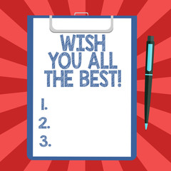 Conceptual hand writing showing Wish You All The Best. Business photo text Special wishes have a good fortune lucky life Sheet of Bond Paper on Clipboard with Ballpoint Pen Text Space