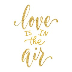 Love is in the air hand lettering with golden glitter texture isolated on white background. Valentine's day type design. Vector typography illustration.