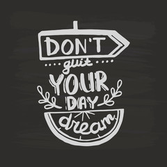 Don't quit your day dream handwriting monogram calligraphy. Phrase graphic desing. Black and white engraved ink art.