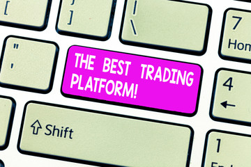 Handwriting text The Best Trading Platform. Concept meaning Money stock exchange excellent application Keyboard key Intention to create computer message, pressing keypad idea